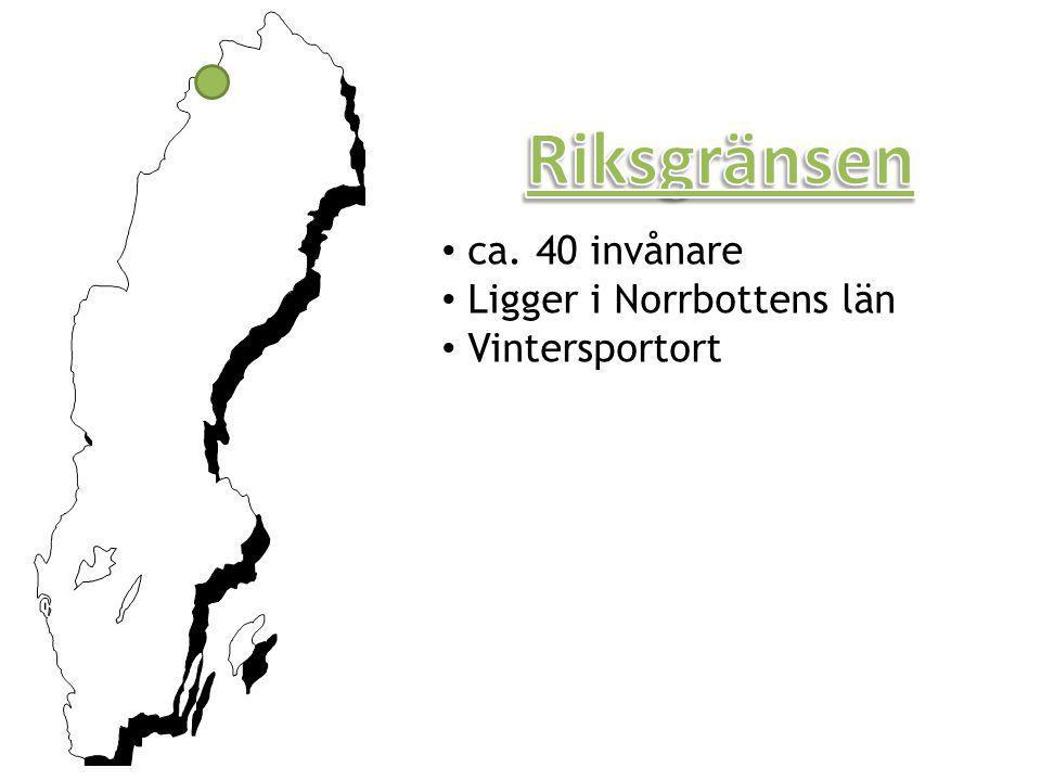 Riksgränsen ca. 40 invånare Ligger i Norrbottens län Vintersportort