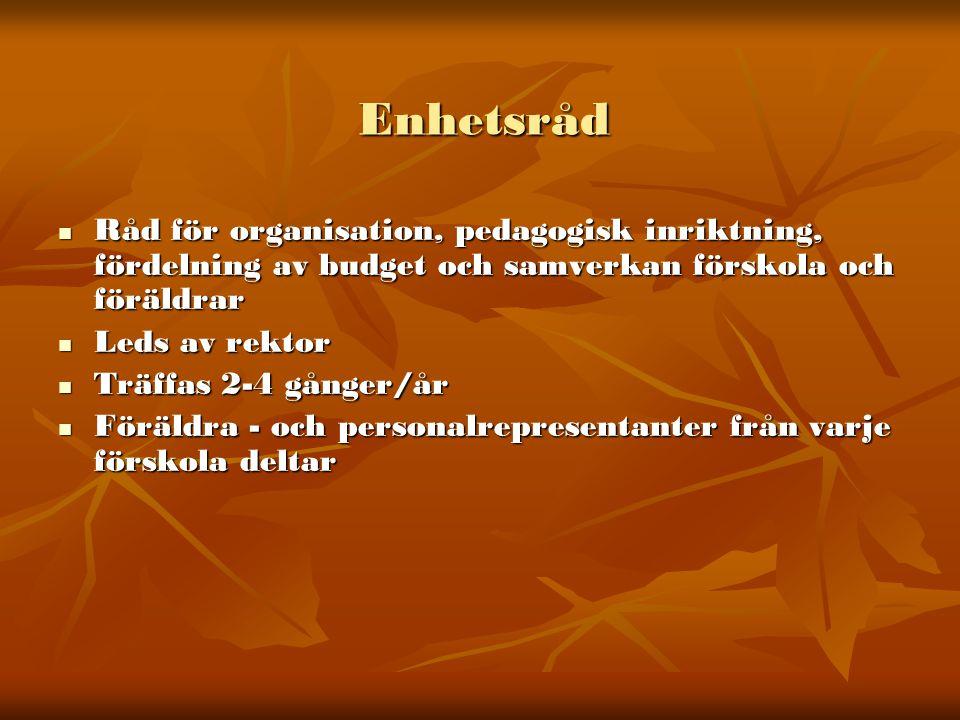 Enhetsråd Råd för organisation, pedagogisk inriktning, fördelning av budget och samverkan förskola och föräldrar.