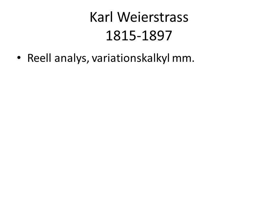 Karl Weierstrass 1815-1897 Reell analys, variationskalkyl mm.