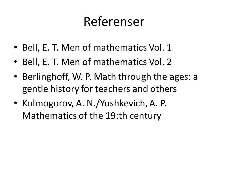 Referenser Bell, E. T. Men of mathematics Vol. 1