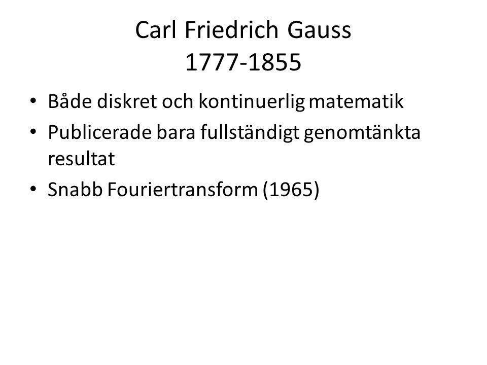 Carl Friedrich Gauss 1777-1855 Både diskret och kontinuerlig matematik