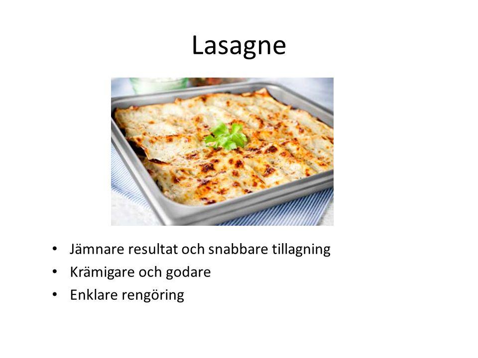 Lasagne Jämnare resultat och snabbare tillagning Krämigare och godare