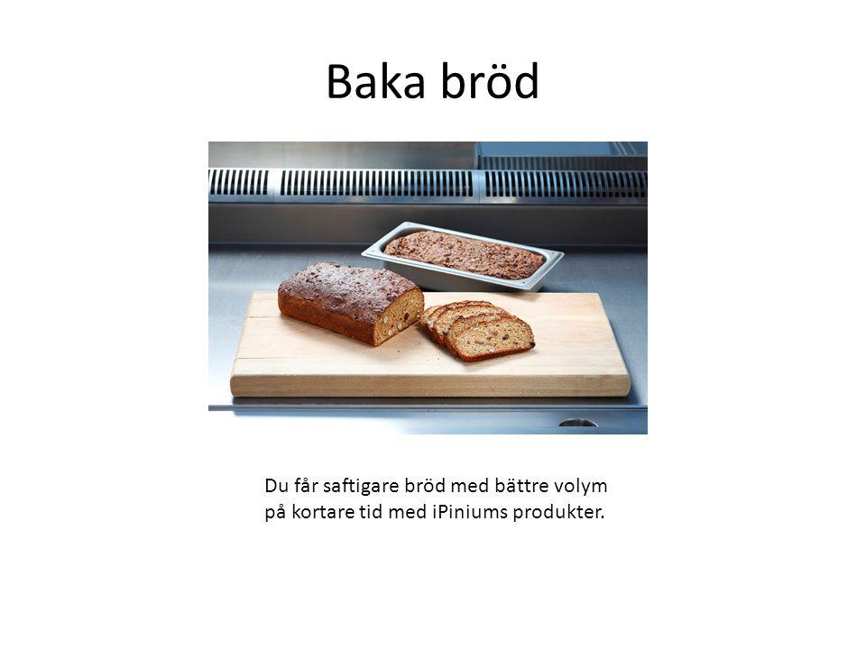 Baka bröd Du får saftigare bröd med bättre volym på kortare tid med iPiniums produkter.
