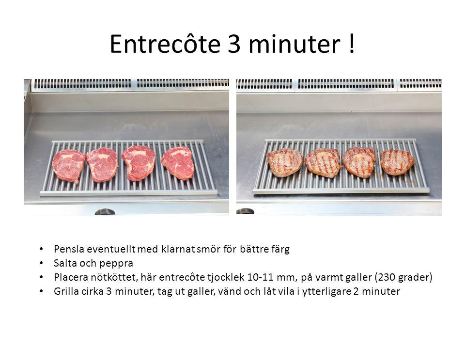 Entrecôte 3 minuter ! Pensla eventuellt med klarnat smör för bättre färg. Salta och peppra.