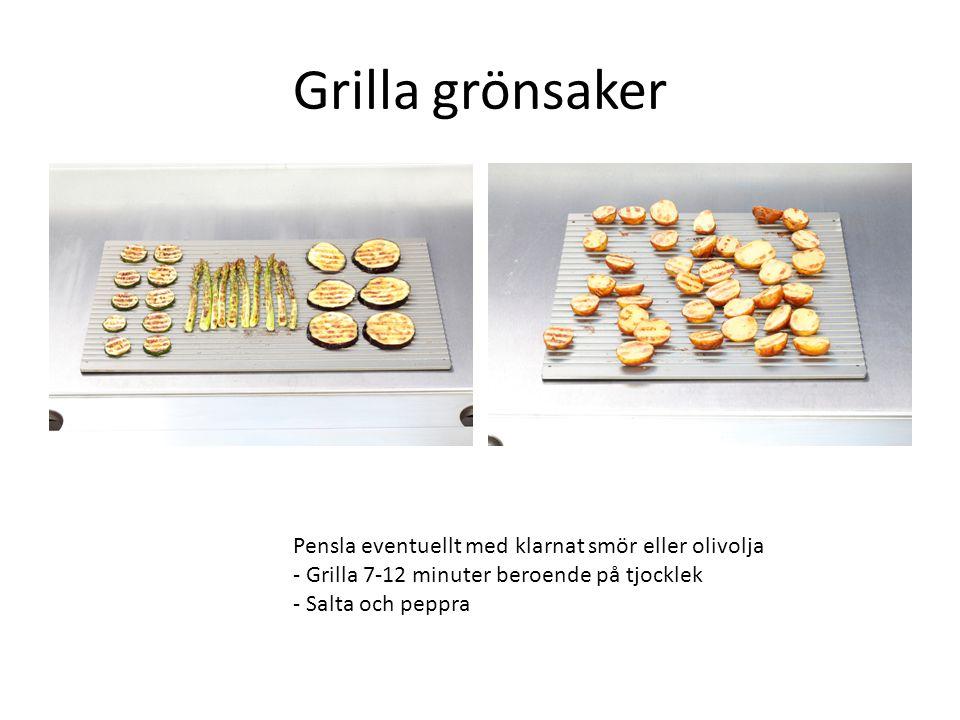 Grilla grönsaker Pensla eventuellt med klarnat smör eller olivolja