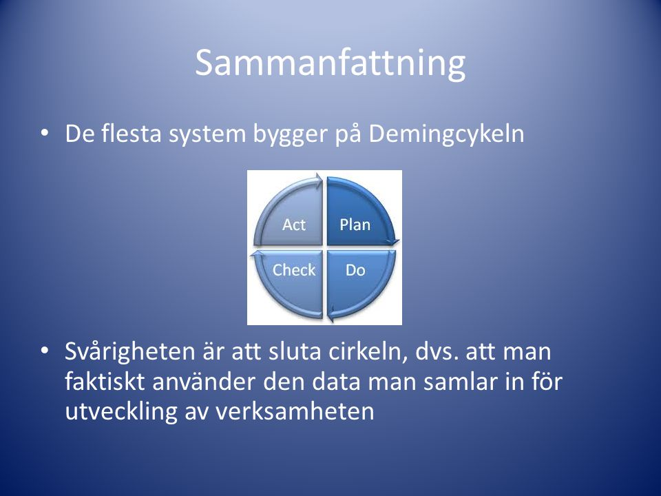 Sammanfattning De flesta system bygger på Demingcykeln