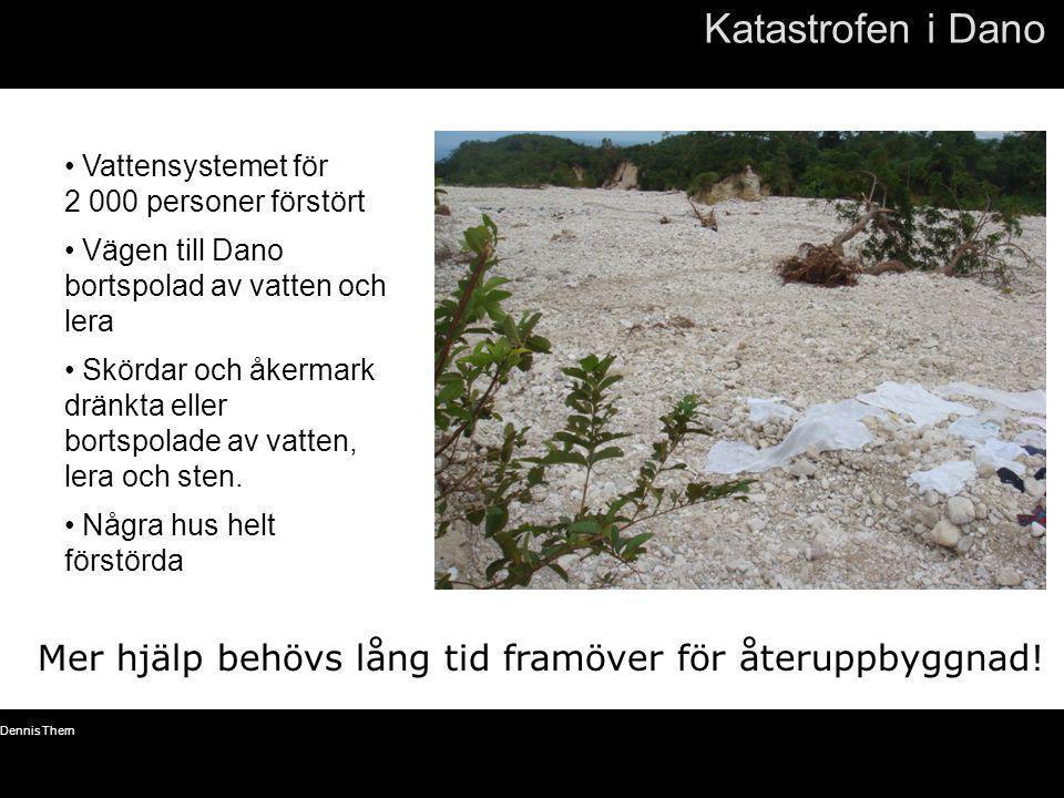 Katastrofen i Dano Vattensystemet för 2 000 personer förstört. Vägen till Dano bortspolad av vatten och lera.