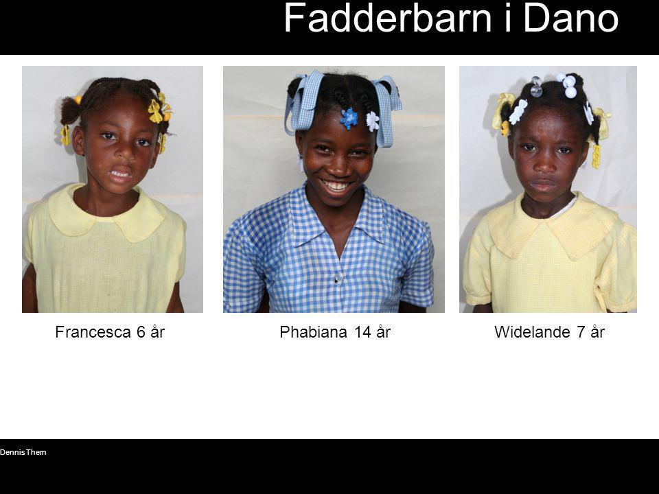 Fadderbarn i Dano Francesca 6 år Phabiana 14 år Widelande 7 år