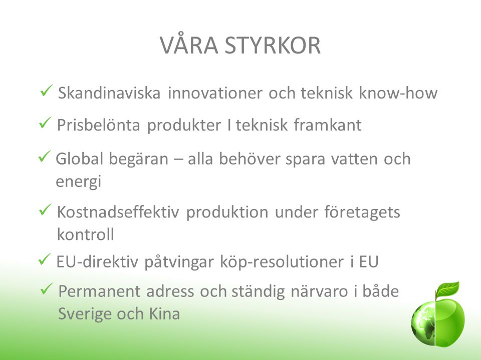 VÅRA STYRKOR Skandinaviska innovationer och teknisk know-how