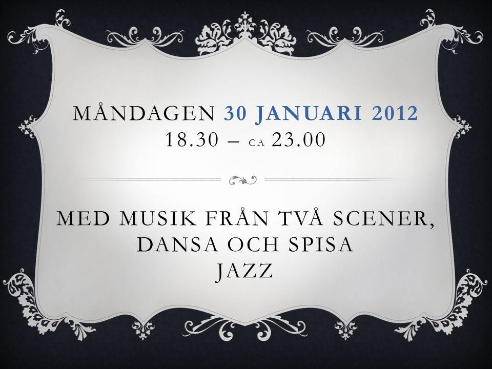 Måndagen 30 januari 2012 18.30 – ca 23.00 Med musik från två scener, Dansa och spisa Jazz