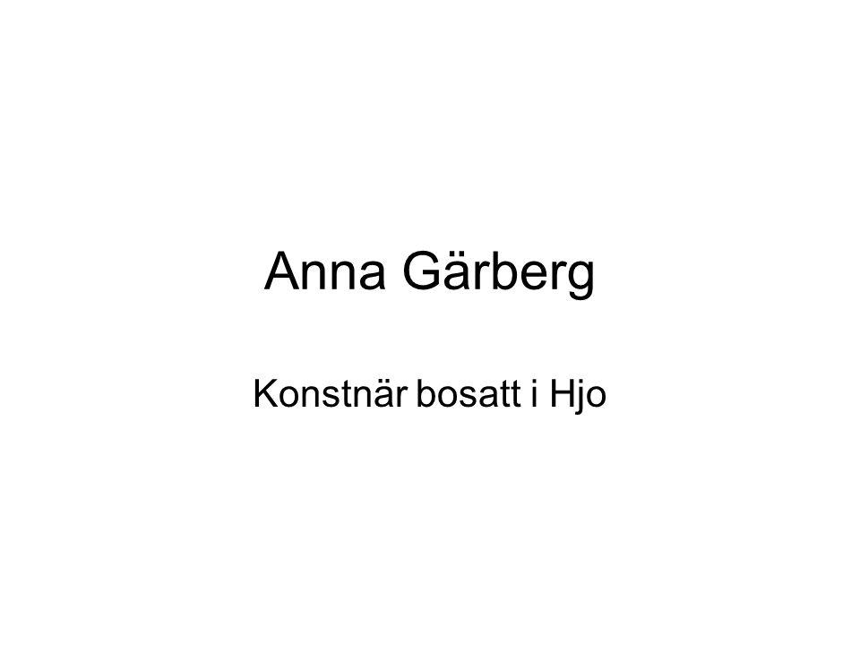Anna Gärberg Konstnär bosatt i Hjo