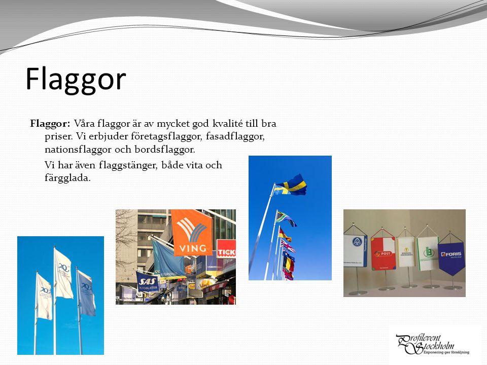 Flaggor Flaggor: Våra flaggor är av mycket god kvalité till bra priser. Vi erbjuder företagsflaggor, fasadflaggor, nationsflaggor och bordsflaggor.