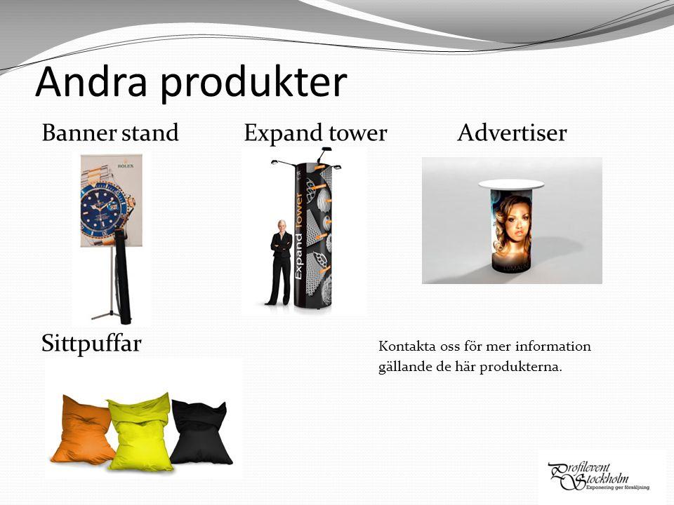 Andra produkter Banner stand Expand tower Advertiser Sittpuffar Kontakta oss för mer information gällande de här produkterna.
