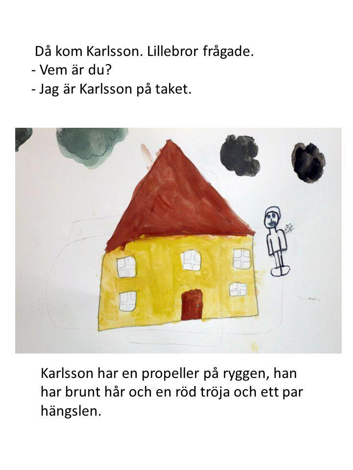 Då kom Karlsson. Lillebror frågade.