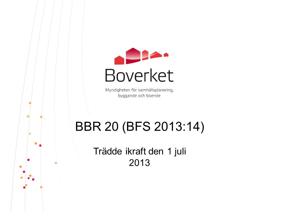BBR 20 (BFS 2013:14) Trädde ikraft den 1 juli 2013