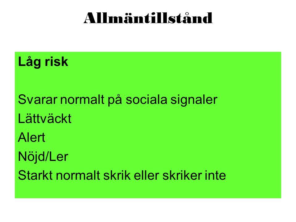Allmäntillstånd Låg risk Svarar normalt på sociala signaler Lättväckt