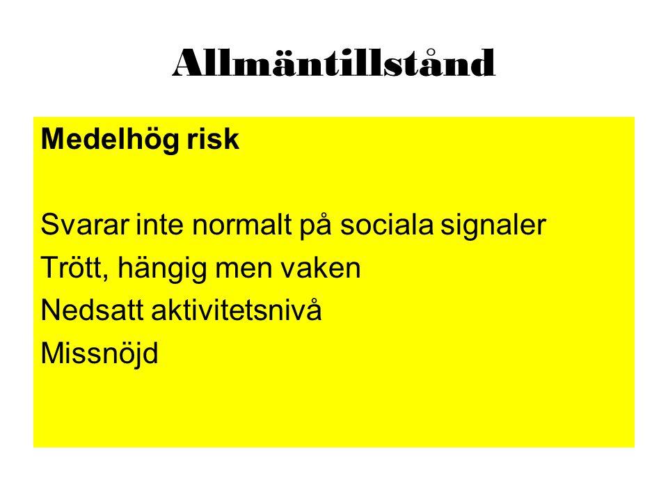 Allmäntillstånd Medelhög risk Svarar inte normalt på sociala signaler