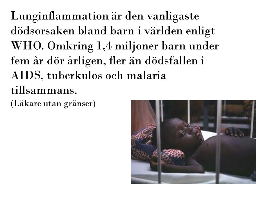 Lunginflammation är den vanligaste dödsorsaken bland barn i världen enligt WHO. Omkring 1,4 miljoner barn under fem år dör årligen, fler än dödsfallen i AIDS, tuberkulos och malaria tillsammans.