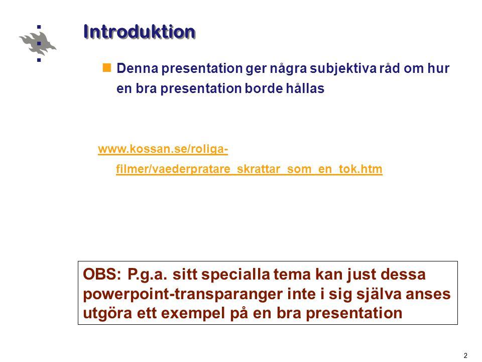 Introduktion Denna presentation ger några subjektiva råd om hur en bra presentation borde hållas.