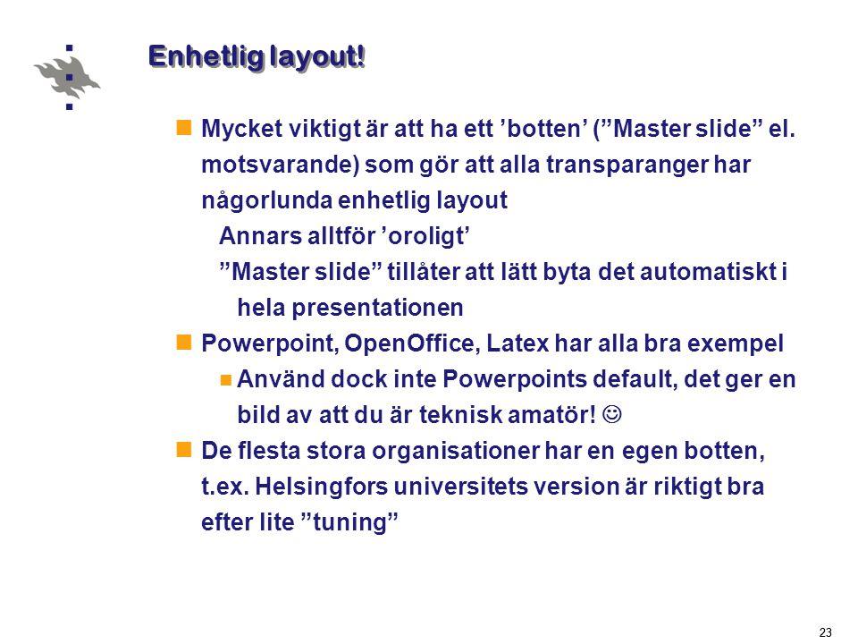 Enhetlig layout! Mycket viktigt är att ha ett 'botten' ( Master slide el. motsvarande) som gör att alla transparanger har någorlunda enhetlig layout.