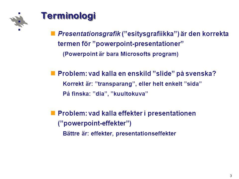 Terminologi Presentationsgrafik ( esitysgrafiikka ) är den korrekta termen för powerpoint-presentationer