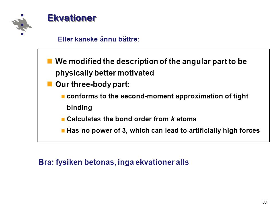 Ekvationer Eller kanske ännu bättre: We modified the description of the angular part to be physically better motivated.