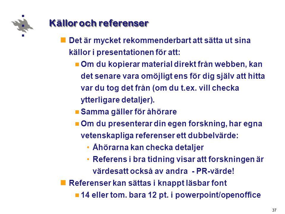 Källor och referenser Det är mycket rekommenderbart att sätta ut sina källor i presentationen för att: