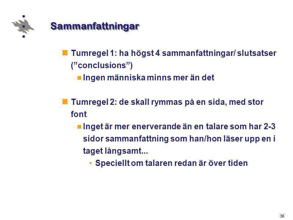 Sammanfattningar Tumregel 1: ha högst 4 sammanfattningar/ slutsatser ( conclusions ) Ingen människa minns mer än det.