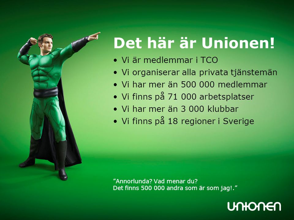 Det här är Unionen! Vi medlemmar finns på 71 000 företag i Sverige.