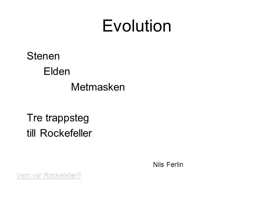 Evolution Stenen Elden Metmasken Tre trappsteg till Rockefeller
