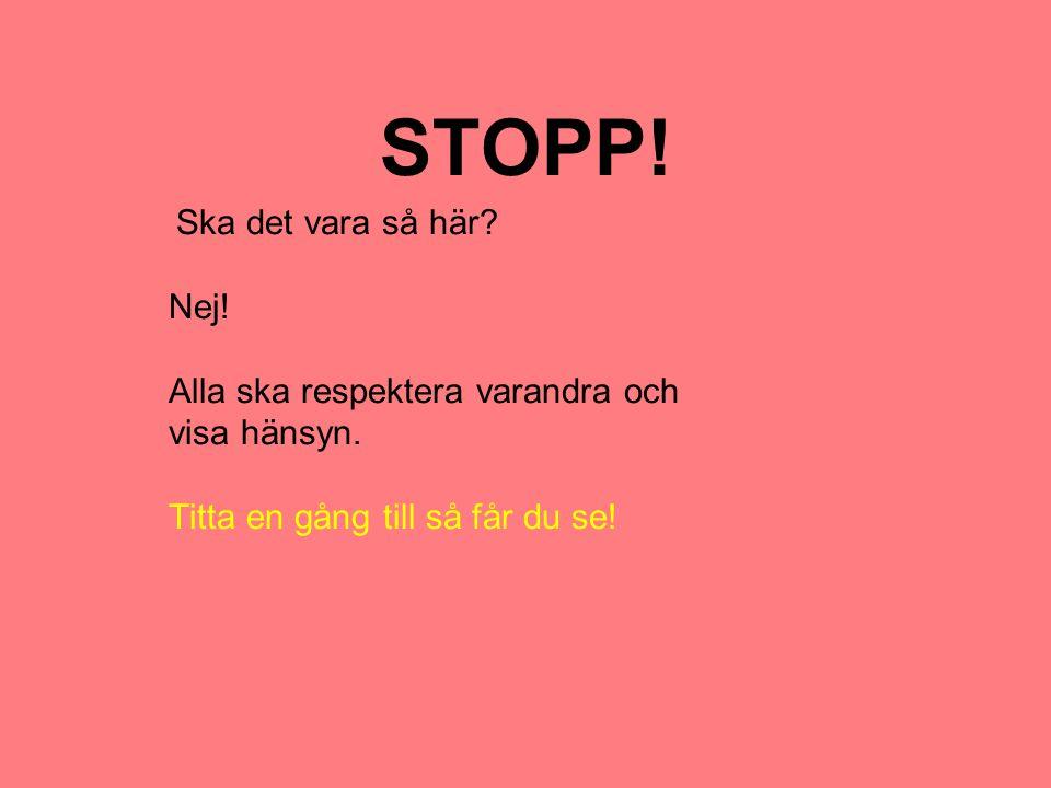 STOPP! Nej! Alla ska respektera varandra och visa hänsyn.