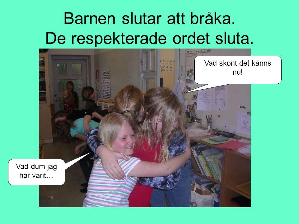 Barnen slutar att bråka. De respekterade ordet sluta.