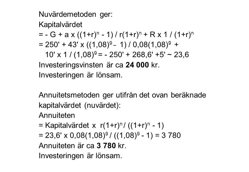Nuvärdemetoden ger: Kapitalvärdet. = - G + a x ((1+r)n - 1) / r(1+r)n + R x 1 / (1+r)n. = 250 + 43 x ((1,08)9 _ 1) / 0,08(1,08)9 +