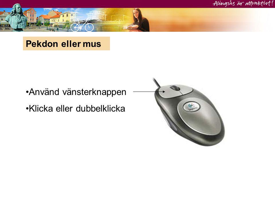 Pekdon eller mus Använd vänsterknappen Klicka eller dubbelklicka