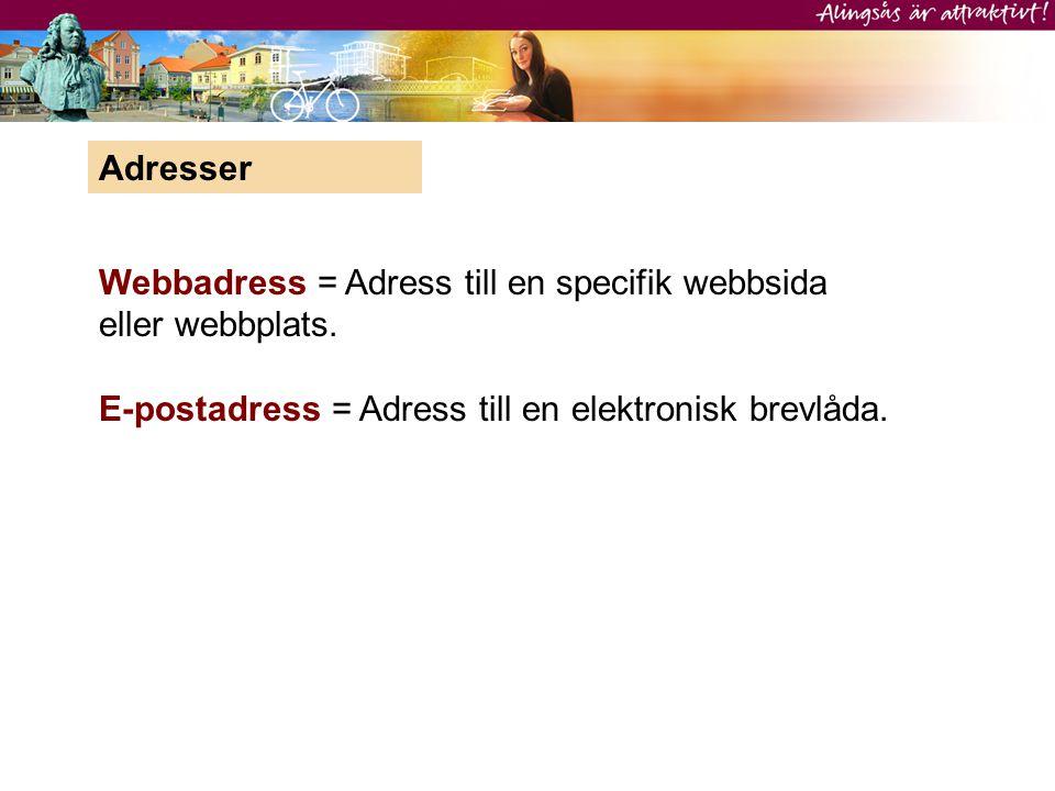 Adresser Webbadress = Adress till en specifik webbsida eller webbplats.