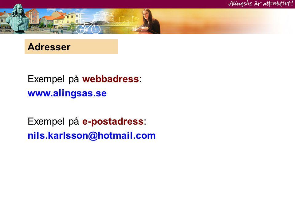 Adresser Exempel på webbadress: www.alingsas.se Exempel på e-postadress: nils.karlsson@hotmail.com