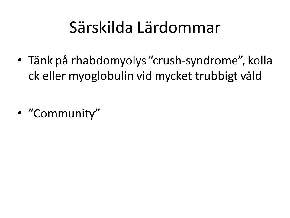 Särskilda Lärdommar Tänk på rhabdomyolys crush-syndrome , kolla ck eller myoglobulin vid mycket trubbigt våld.