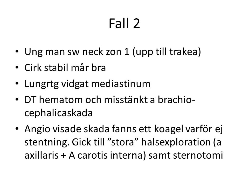 Fall 2 Ung man sw neck zon 1 (upp till trakea) Cirk stabil mår bra