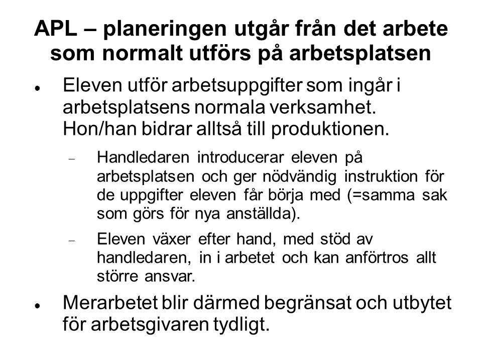 8 8. APL – planeringen utgår från det arbete som normalt utförs på arbetsplatsen.