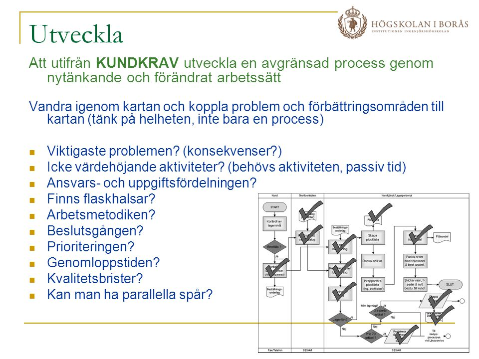 Utveckla Att utifrån KUNDKRAV utveckla en avgränsad process genom nytänkande och förändrat arbetssätt.