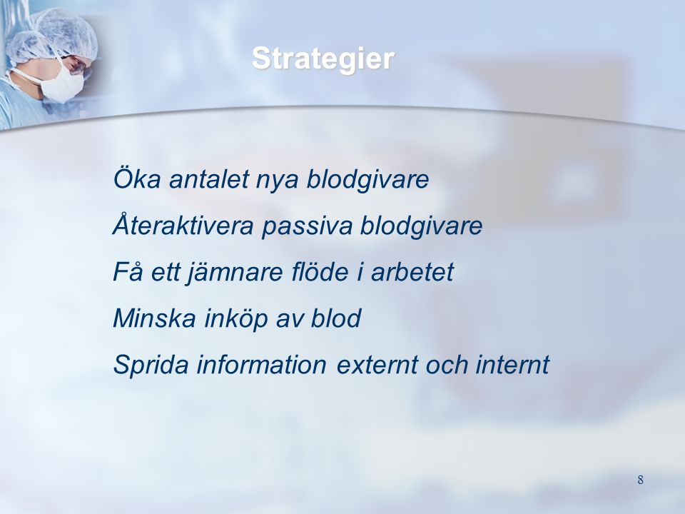 Strategier Öka antalet nya blodgivare Återaktivera passiva blodgivare