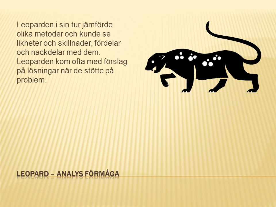 Leoparden i sin tur jämförde olika metoder och kunde se likheter och skillnader, fördelar och nackdelar med dem.