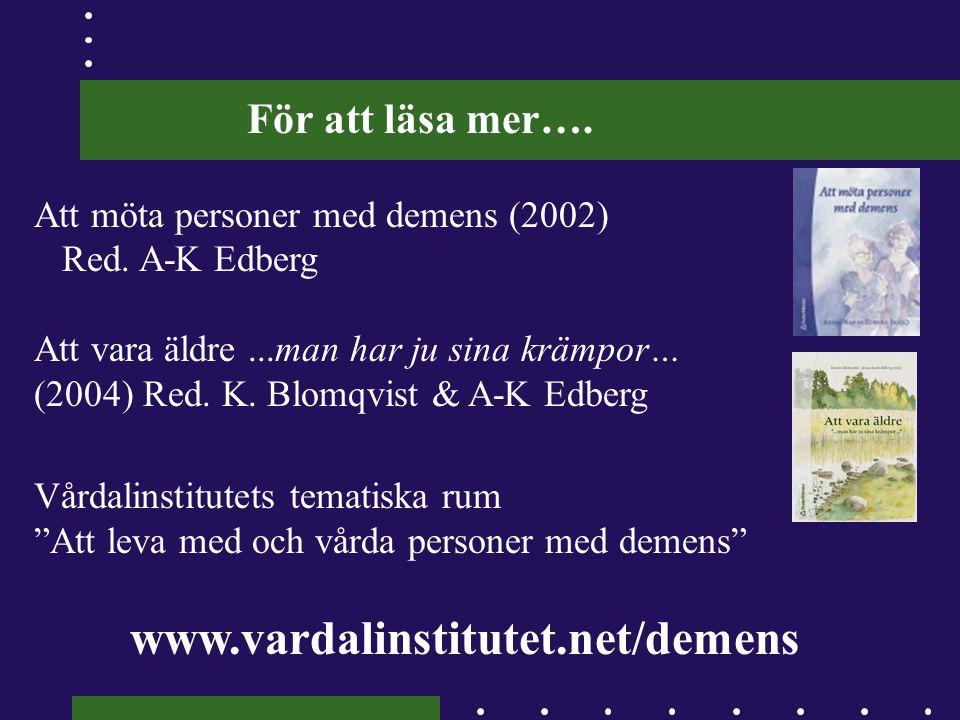För att läsa mer…. Att möta personer med demens (2002) Red. A-K Edberg