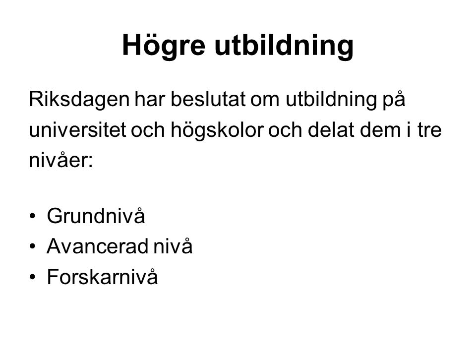 Högre utbildning Riksdagen har beslutat om utbildning på