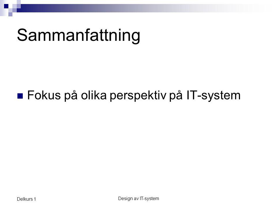 Sammanfattning Fokus på olika perspektiv på IT-system Delkurs 1