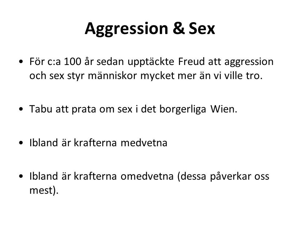 Aggression & Sex För c:a 100 år sedan upptäckte Freud att aggression och sex styr människor mycket mer än vi ville tro.