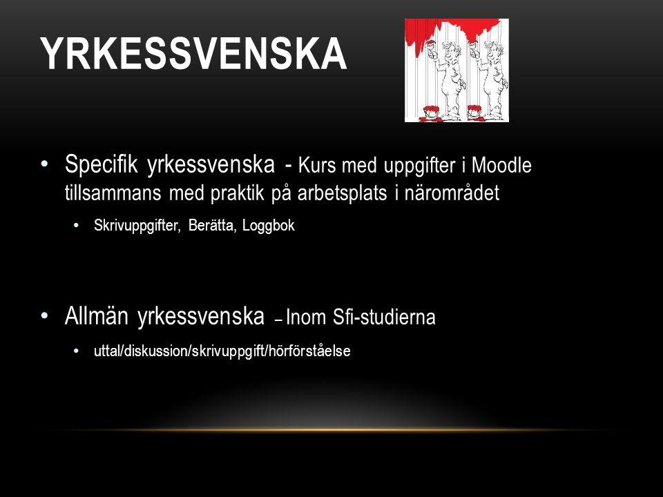 YRKESSVENSKA Specifik yrkessvenska - Kurs med uppgifter i Moodle tillsammans med praktik på arbetsplats i närområdet.