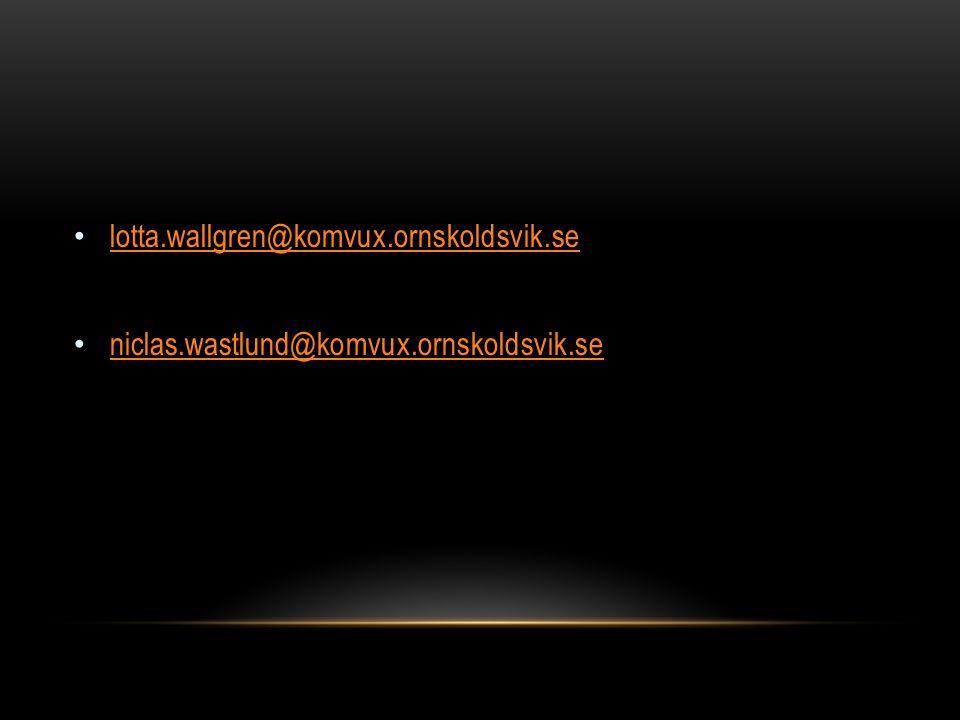 lotta.wallgren@komvux.ornskoldsvik.se niclas.wastlund@komvux.ornskoldsvik.se