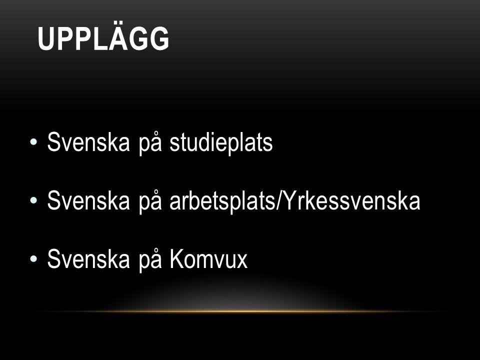UPPLÄGG Svenska på studieplats Svenska på arbetsplats/Yrkessvenska