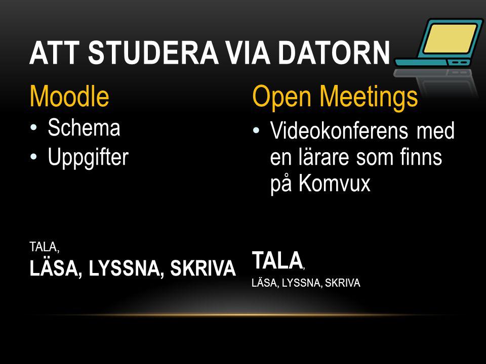 ATT STUDERA VIA DATORN Moodle Open Meetings Schema Uppgifter